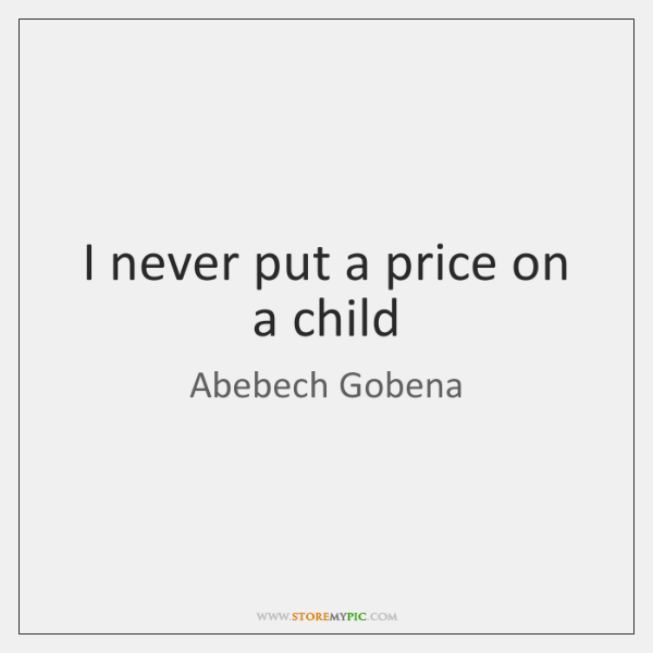 I never put a price on a child