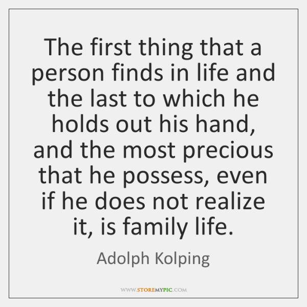 The first thing that a person finds in life and the last ...