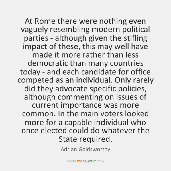 At Rome there were nothing even vaguely resembling modern political parties - ...