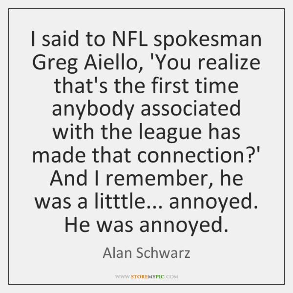 I said to NFL spokesman Greg Aiello, 'You realize that's the first ...