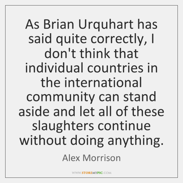 As Brian Urquhart has said quite correctly, I don't think that individual ...