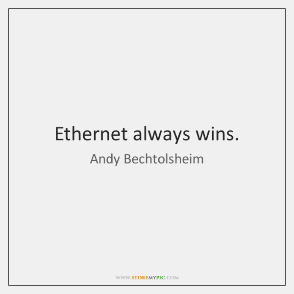 Ethernet always wins.