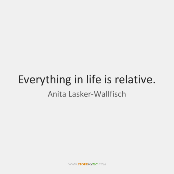 Everything in life is relative.