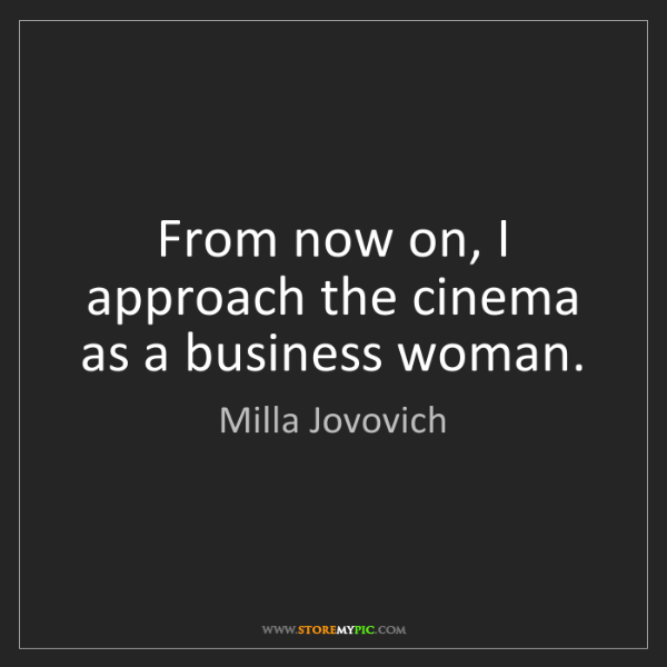 Milla Jovovich: From now on, I approach the cinema as a business woman.