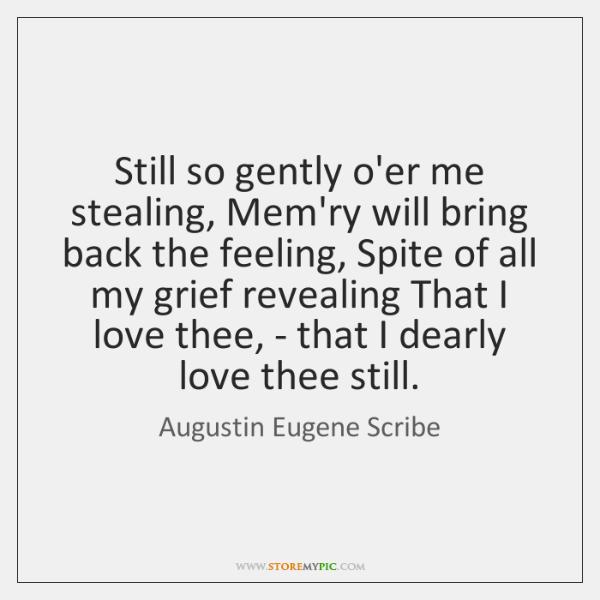 Still so gently o'er me stealing, Mem'ry will bring back the feeling, ...