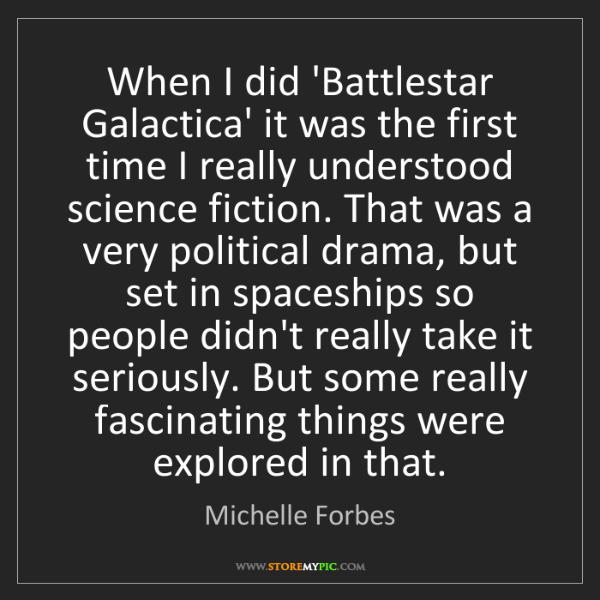 Michelle Forbes: When I did 'Battlestar Galactica' it was the first time...