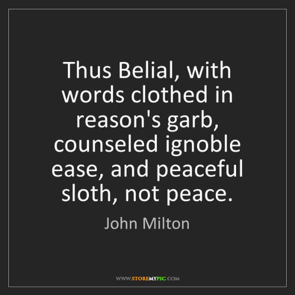 John Milton: Thus Belial, with words clothed in reason's garb, counseled...