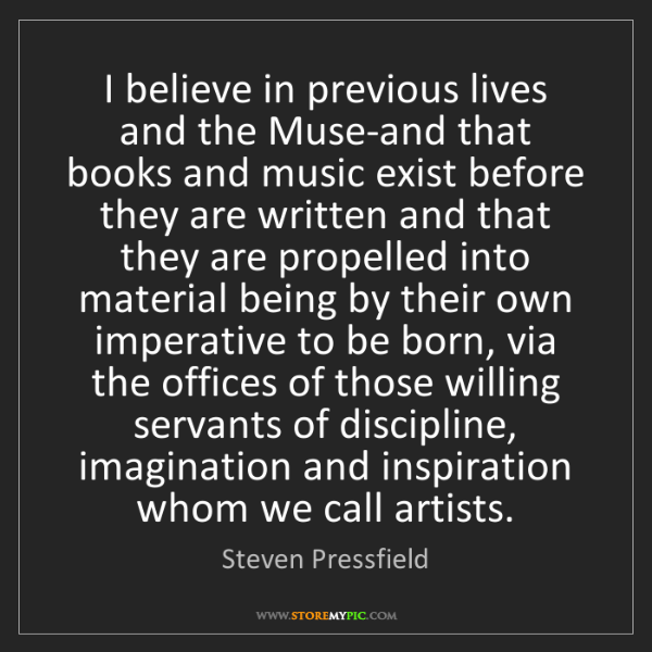 Steven Pressfield: I believe in previous lives and the Muse-and that books...