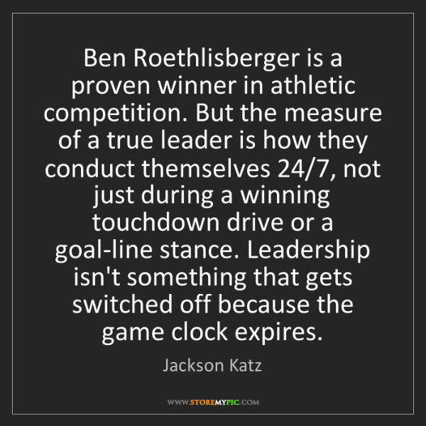Jackson Katz: Ben Roethlisberger is a proven winner in athletic competition....