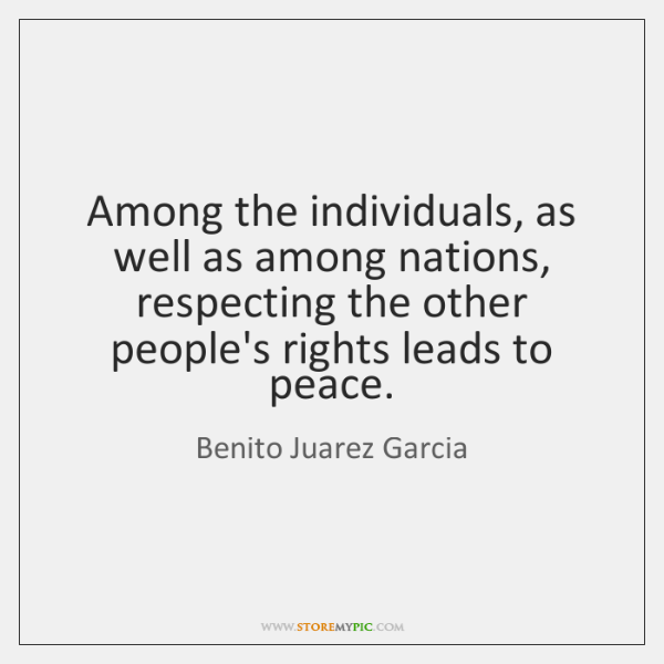 Among the individuals, as well as among nations, respecting the other people's ...