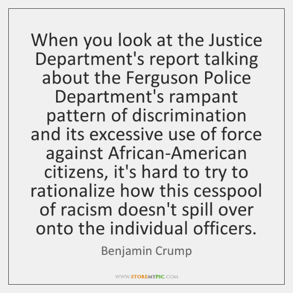 When you look at the Justice Department's report talking about the Ferguson ...
