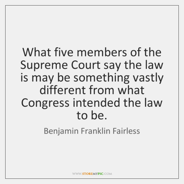 What five members of the Supreme Court say the law is may ...