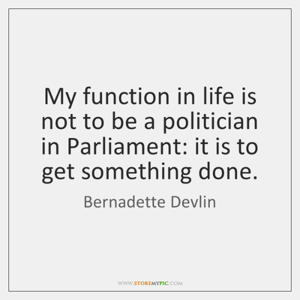 My function in life is not to be a politician in Parliament: ...