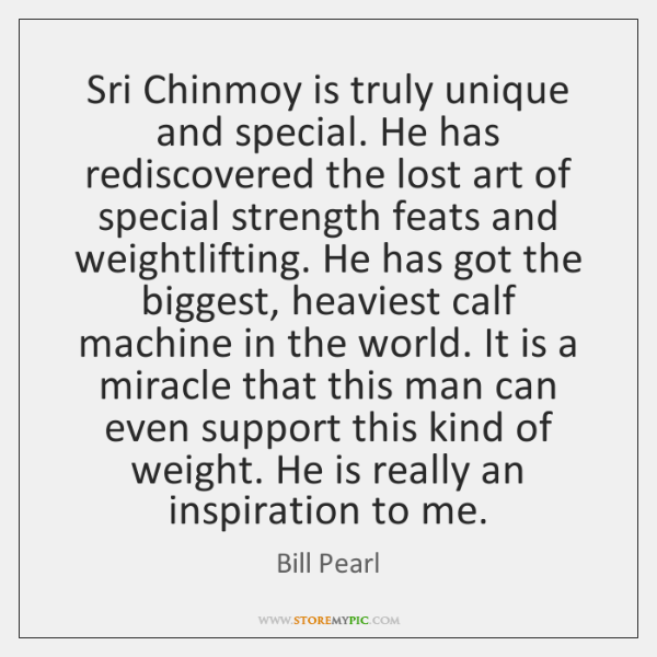Sri Chinmoy is truly unique and special. He has rediscovered the lost ...