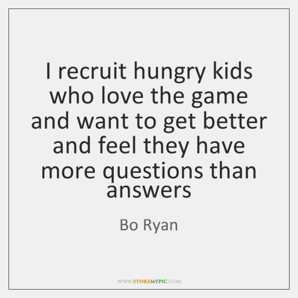 I recruit hungry kids who love the game and want to get ...