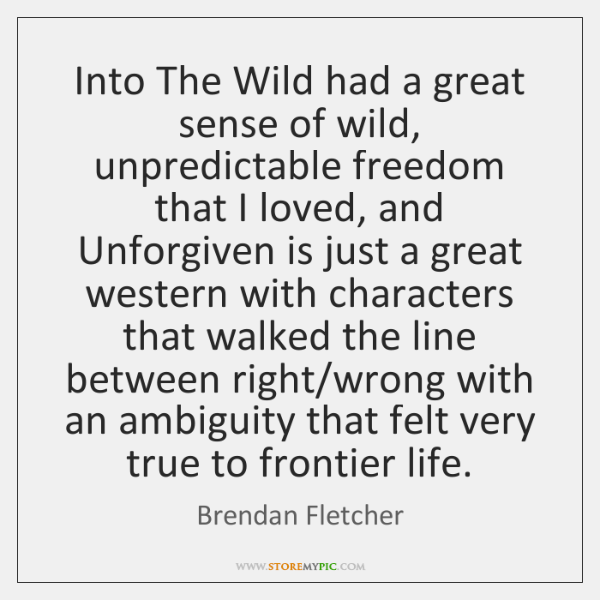 Into The Wild had a great sense of wild, unpredictable freedom that ...
