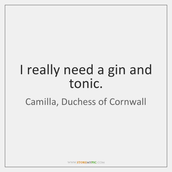 I really need a gin and tonic.