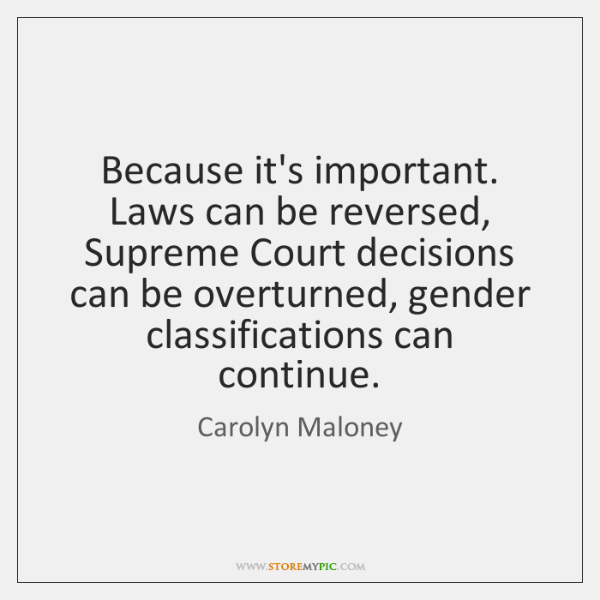 Because it's important. Laws can be reversed, Supreme Court decisions can be ...
