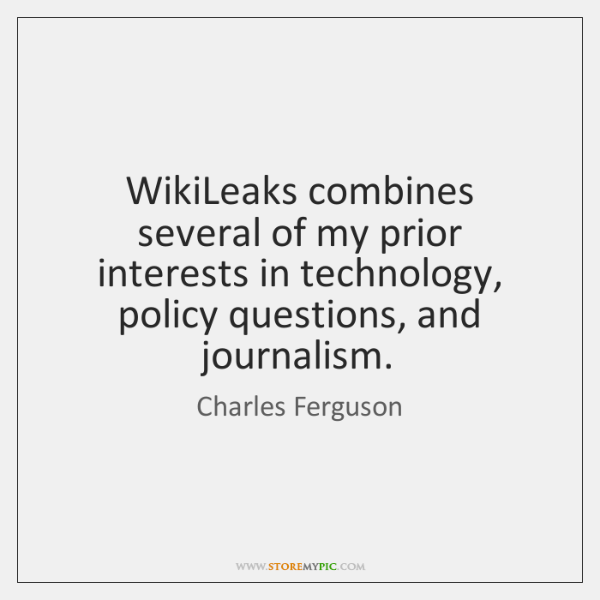WikiLeaks combines several of my prior interests in technology, policy questions, and ...