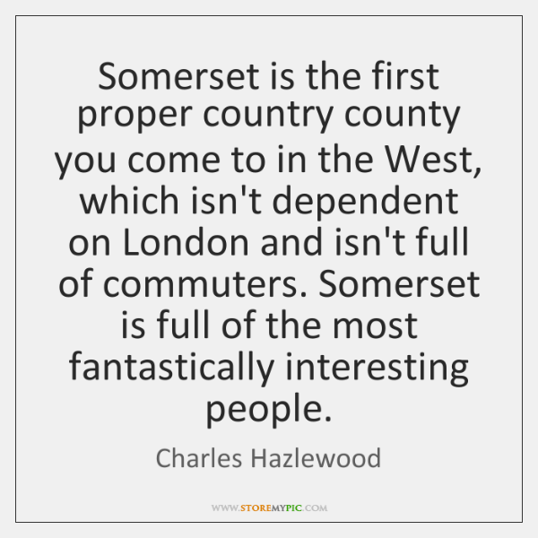 Somerset is the first proper country county you come to in the ...