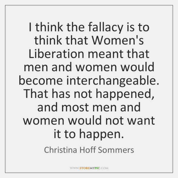 I think the fallacy is to think that Women's Liberation meant that ...