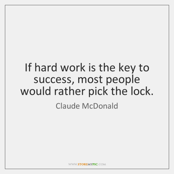 If hard work is the key to success, most people would rather ...