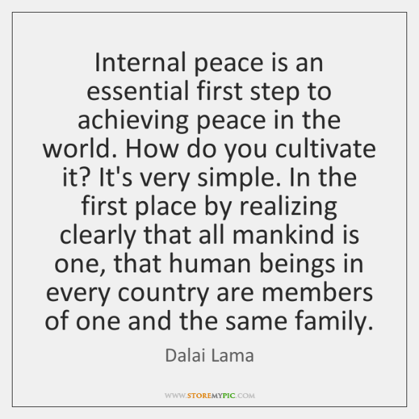 Internal peace is an essential first step to achieving peace in the ...