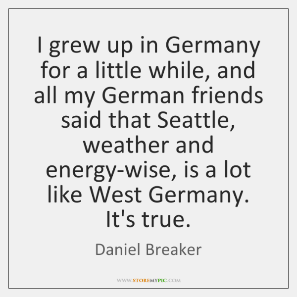 I grew up in Germany for a little while, and all my ...