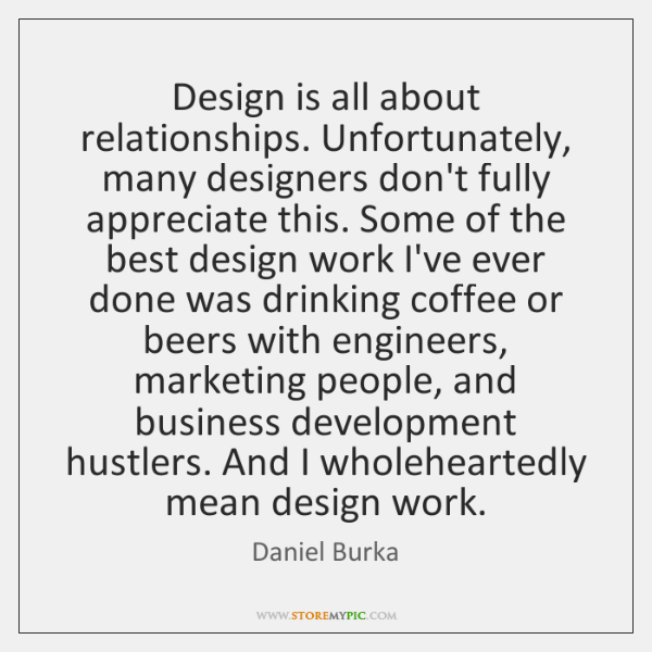 Design is all about relationships. Unfortunately, many designers don't fully appreciate this. ...