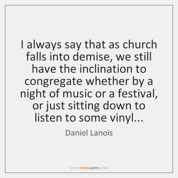 I always say that as church falls into demise, we still have ...