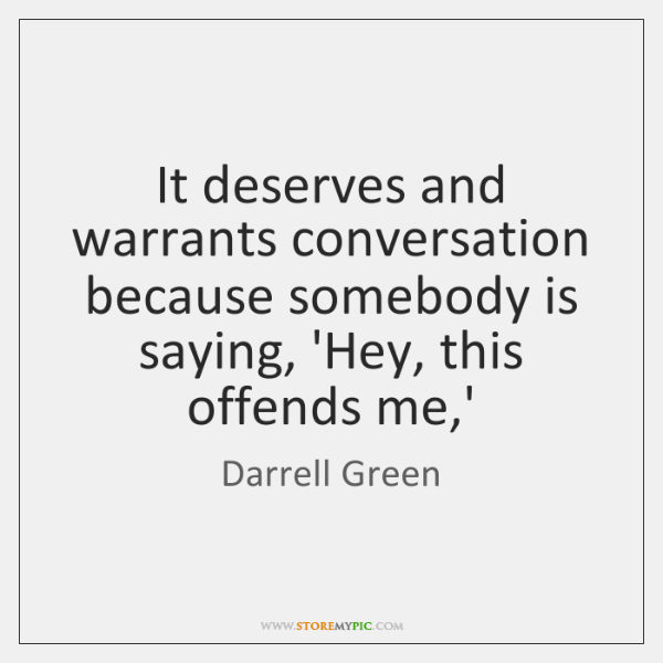 It deserves and warrants conversation because somebody is saying, 'Hey, this offends ...
