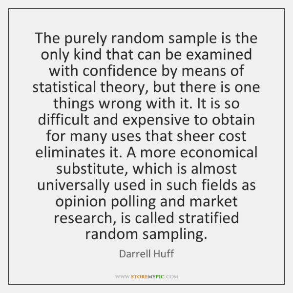 The purely random sample is the only kind that can be examined ...