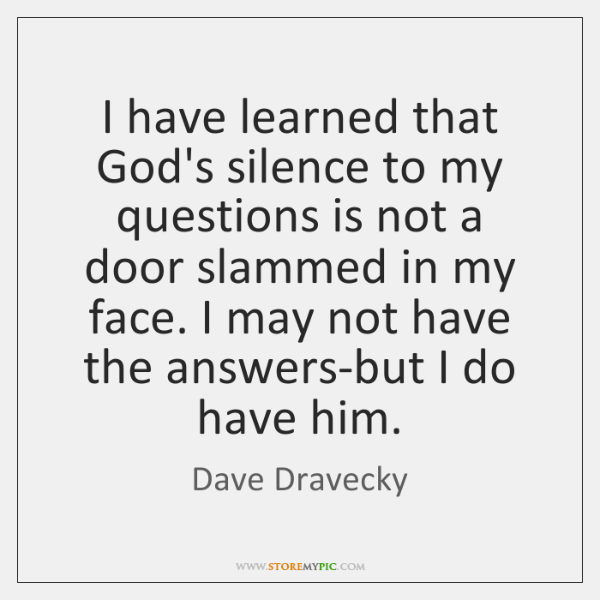 I have learned that God's silence to my questions is not a ...