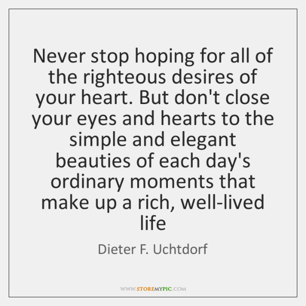 Never Stop Hoping For All Of The Righteous Desires Of Your Heart