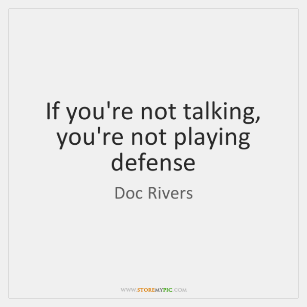 If you're not talking, you're not playing defense