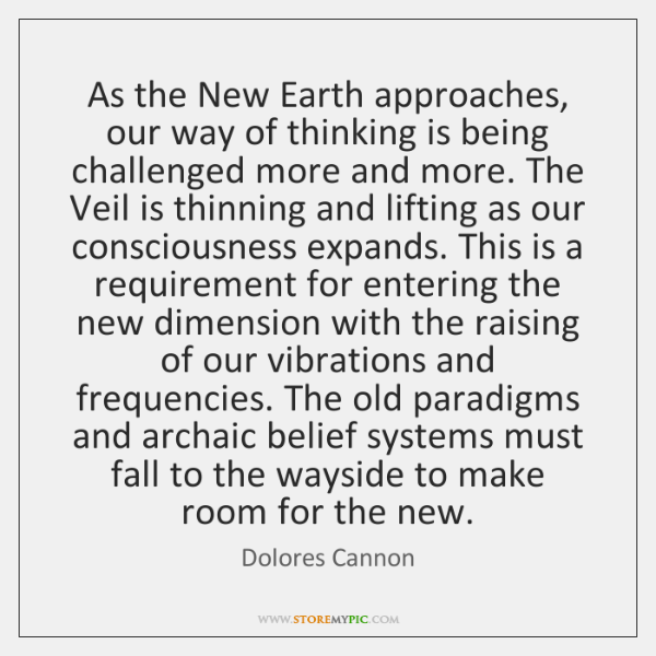 As the New Earth approaches, our way of thinking is being challenged ...