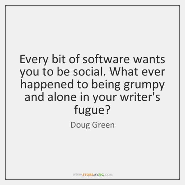Every bit of software wants you to be social. What ever happened ...