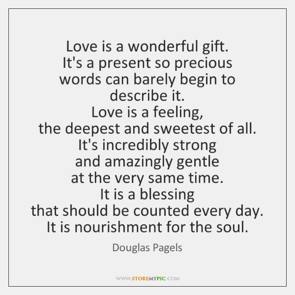 Love is a wonderful gift.   It's a present so precious   words can ...