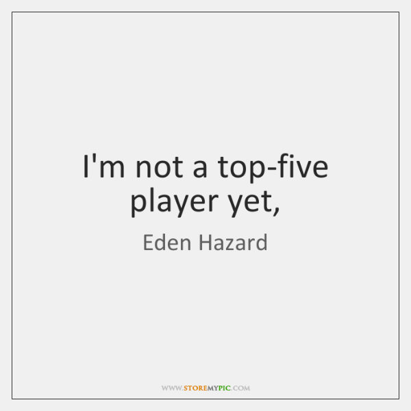 I'm not a top-five player yet,