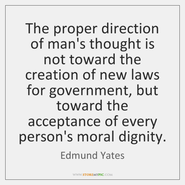 The proper direction of man's thought is not toward the creation of ...