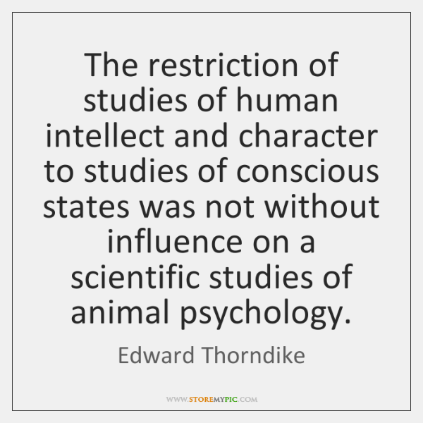 The restriction of studies of human intellect and character to studies of ...