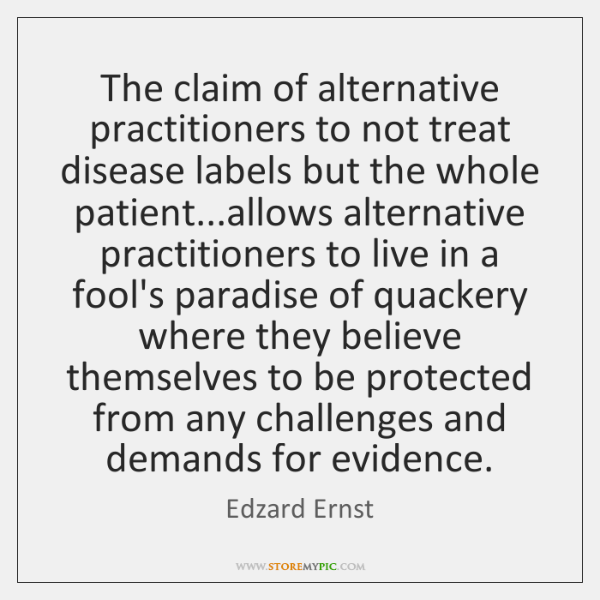 The claim of alternative practitioners to not treat disease labels but the ...