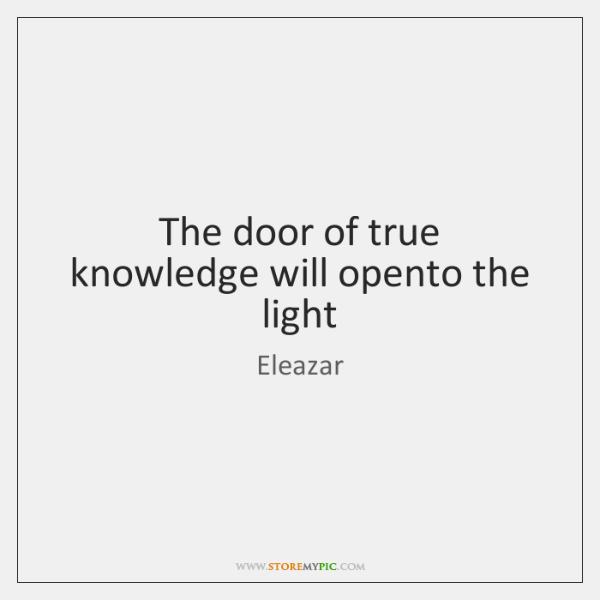 The door of true knowledge will opento the light