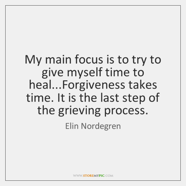 My main focus is to try to give myself time to heal......