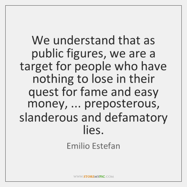 We understand that as public figures, we are a target for people ...