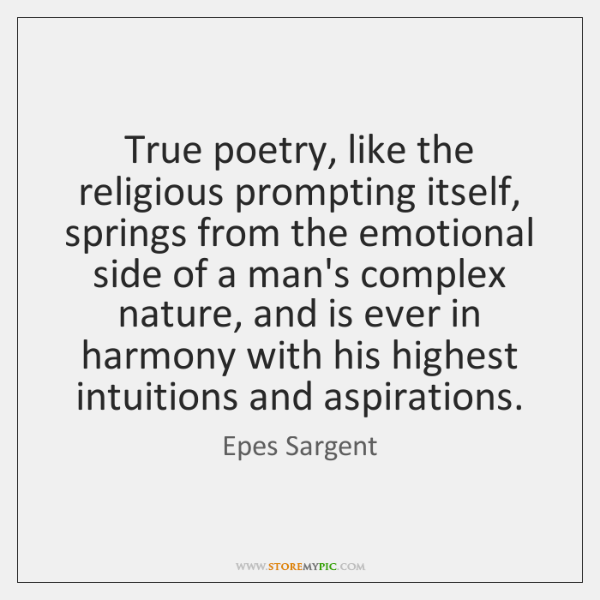 True poetry, like the religious prompting itself, springs from the emotional side ...