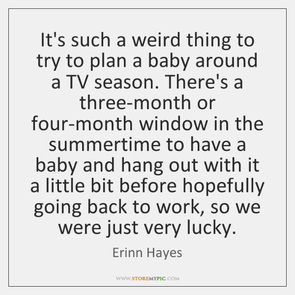 It's such a weird thing to try to plan a baby around ...