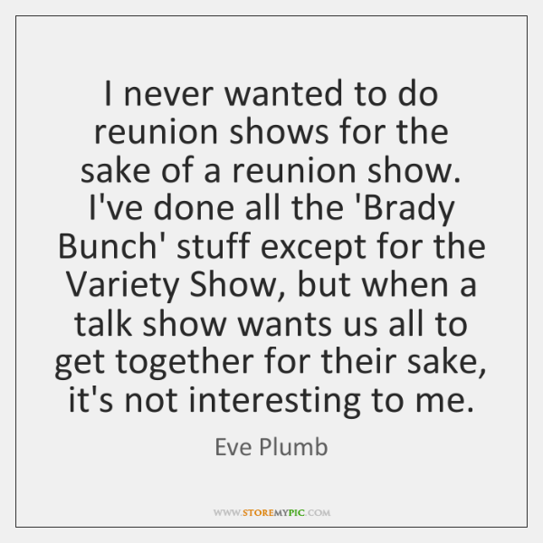 I never wanted to do reunion shows for the sake of a ...