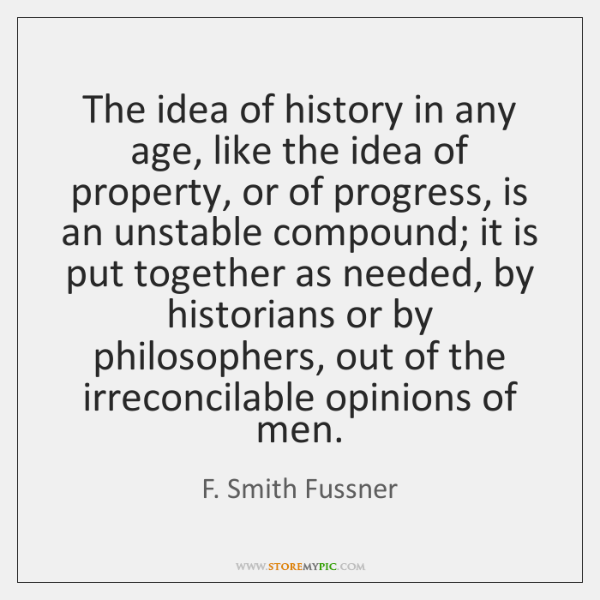 The idea of history in any age, like the idea of property, ...