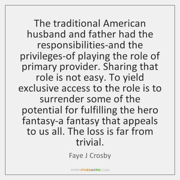 The traditional American husband and father had the responsibilities-and the privileges-of playing .
